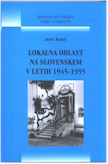 Naslovnica Lokalna oblast na Slovenskem v letih 1945–1955