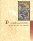 Naslovnica Protestantizem na Loškem: ob 500-letnici rojstva Primoža Trubarja